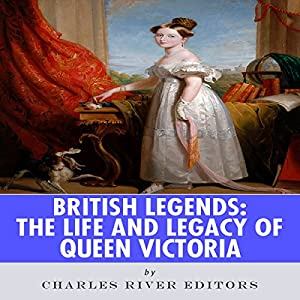 British Legends: The Life and Legacy of Queen Victoria Audiobook