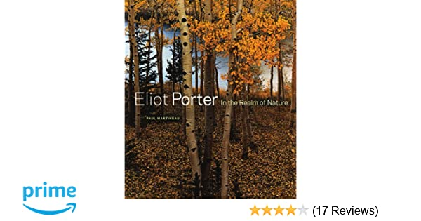 Amazon eliot porter in the realm of nature 9781606061190 amazon eliot porter in the realm of nature 9781606061190 paul martineau michael brune books fandeluxe Images