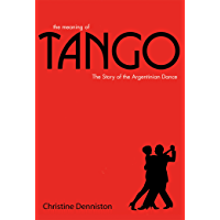 The Meaning Of Tango: The Story of the Argentinian Dance book cover