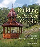 building a gazebo Building The Perfect Gazebo: A Complete Step-by-Step Guide