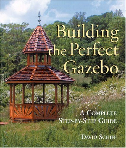 Building The Perfect Gazebo: A Complete Step-by-Step Guide by Brand: Lark Books
