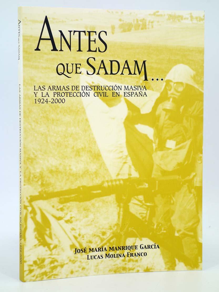Antes Que Sadam. Las Armas De Destrucción Masiva Y La Protección Civil En España. 1974-2000: Amazon.es: Manrique García, José María, Molina Franco, Lucas: Libros