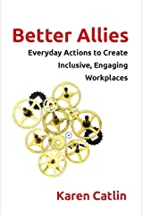 Better Allies: Everyday Actions to Create Inclusive, Engaging Workplaces Paperback