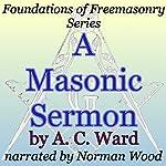 A Masonic Sermon: Foundations of Freemasonry Series | A. C. Ward