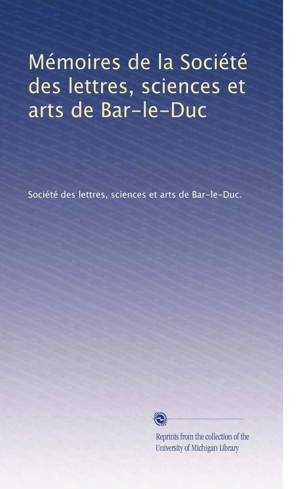 Download Mémoires de la Société des lettres, sciences et arts de Bar-le-Duc (Volume 27) (French Edition) pdf epub