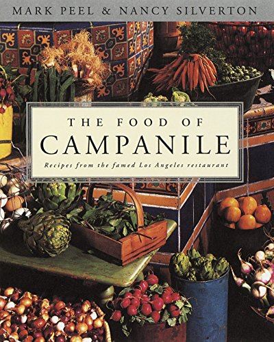 The Food of Campanile: Recipes from the Famed Los Angeles Restaurant by Mark Peel, Nancy Silverton