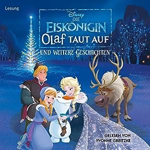 Die Eiskönigin: Olaf taut auf und weitere Geschichten Hörbuch
