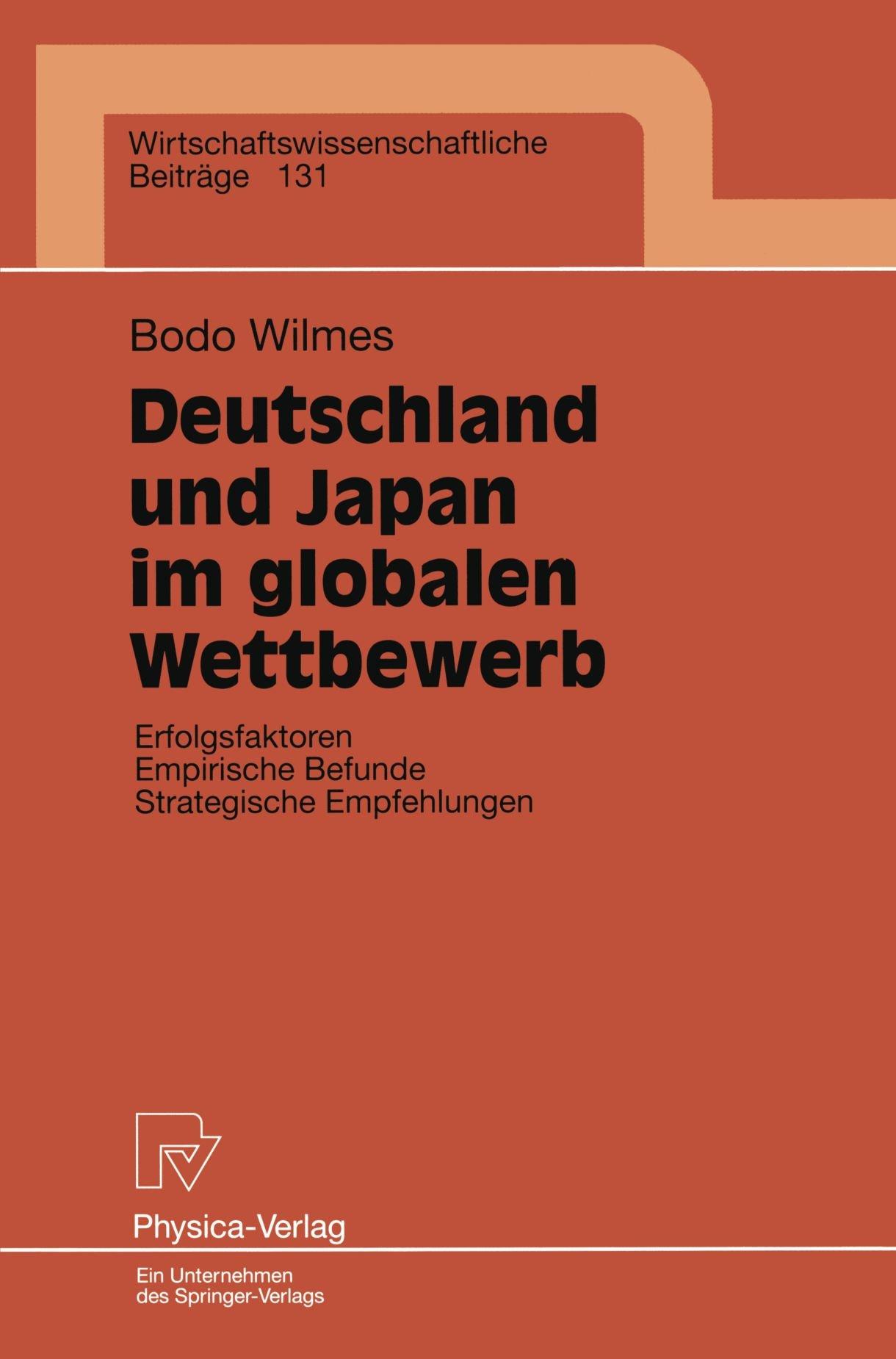 Deutschland und Japan im globalen Wettbewerb: Erfolgsfaktoren Empirische Befunde Strategische Empfehlungen (Wirtschaftswissenschaftliche Beiträge) (German Edition) by Bodo Wilmes