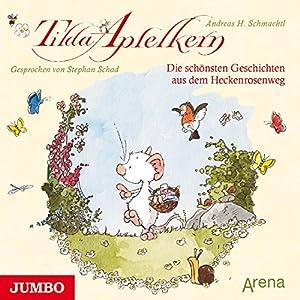 Die schönsten Geschichten aus dem Heckenrosenweg (Tilda Apfelkern) Hörbuch