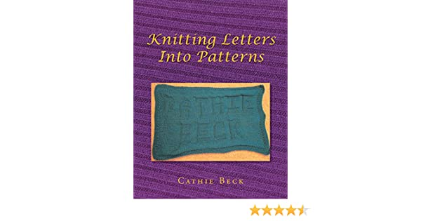 Knitting Letters Into Patterns Kindle Edition By Cathie Beck