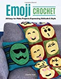 Emoji Crochet: 20 Easy-to-Make Projects Expressing Attitude & Style