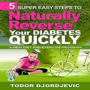 5 Super Easy Steps to Naturally Reverse Your Diabetes Quickly Audiobook
