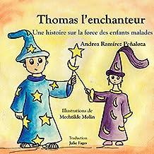 Thomas l'enchanteur: Une histoire sur la force des enfants malades (French Edition)