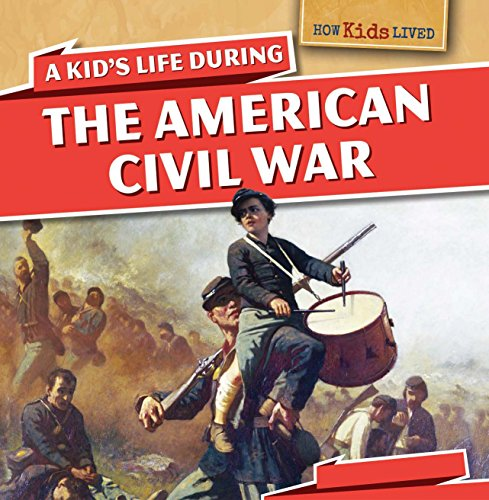 A Kid's Life During the American Civil War (How Kids Lived)