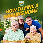 How to Find a Nursing Home: Your Step-By-Step Guide to Finding a Nursing Home | Susan Singleton,HowExpert Press