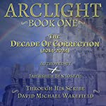 The Decade of Correction: Arclight, Book 1 | David Michael Wakefield
