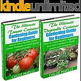 Vegetable Container Gardening: Tomato Gardening: A Beginner's Guide to Tomato Planting, Urban Gardening, Vegetable Gardening & Herb Gardening In Small ... organic gardening) (English Edition)