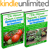 Vegetable Container Gardening: Tomato Gardening: A Beginner's Guide to Tomato Planting, Urban Gardening, Vegetable Gardening & Herb Gardening In Small ... organic gardening) (English Edition)