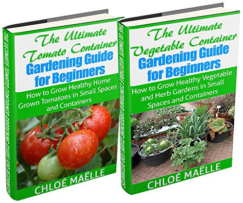 Vegetable Container Gardening: Tomato Gardening: A Beginner's Guide to Tomato Planting, Urban Gardening, Vegetable Gardening & Herb Gardening In Small ... garden, urban farming, organic gardening) by [Maelle, Chloe]
