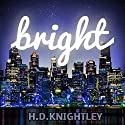 Bright Audiobook by H. D. Knightley Narrated by Robin Jill