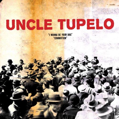 Uncle Tupelo: I Wanna Be Your Dog / Commotion 7