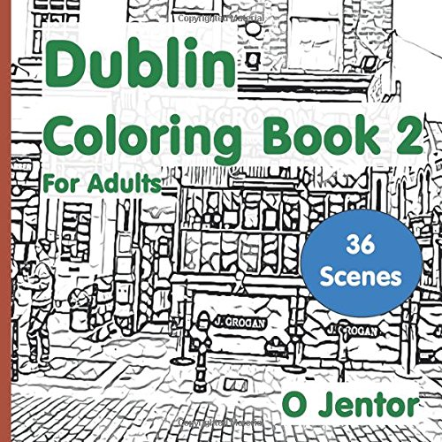Dublin Coloring Book for Adults 2: Travel and Color - Temple Bar, Grafton Street, Trinity College, the Liffey, the Docklands, College Green, Bewley's ... for the Border, the Stag's Head. (Volume 15)