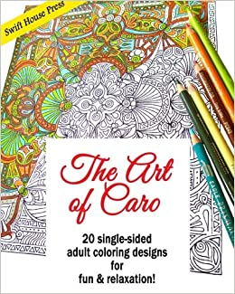 The Art of Caro: 20 adult coloring designs for fun ...