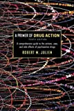 img - for A Primer of Drug Action (Primer of Drug Action: A Concise, Nontechnical Guide to the Actions, Uses, & Side Effects of) book / textbook / text book