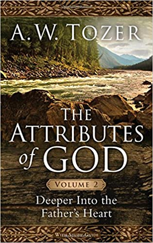 The Attributes Of God Volume 2 Deeper Into The Fathers Heart