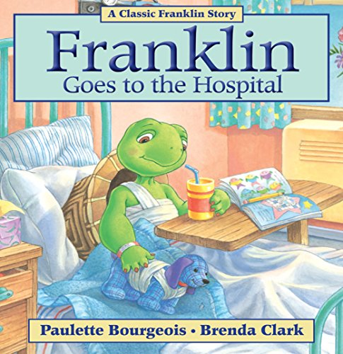 Franklin Goes to the Hospital (Classic Franklin Stories Book 25)