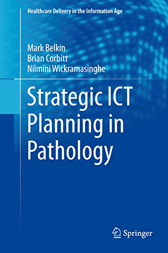 Strategic ICT Planning in Pathology (Healthcare Delivery in the Information Age) (English Edition)