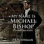 My Name Is Michael Bishop   TR Goodman
