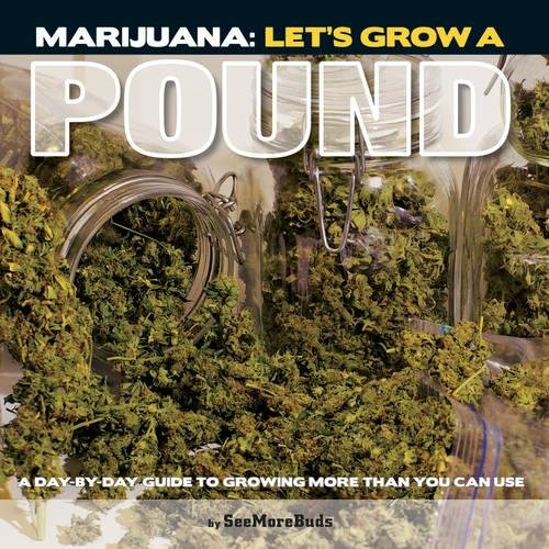 61HPLLU0QpL Marijuana: Let's Grow a Pound: A Day by Day Guide to Growing More Than You Can Smoke