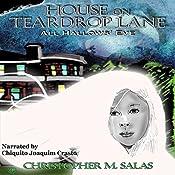 House On Teardrop Lane: All Hallows' Eve, Book 1 | Christopher M. Salas