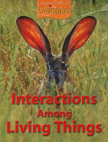 Houghton Mifflin Science: Student Edition Grade 5 Module B: Interactions Among Living Things 2009