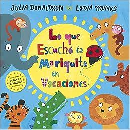 Lo que escuchó la mariquita en vacaciones: Amazon.es: Julia Donaldson, Lydia Monks, Enrique Hurtado López: Libros