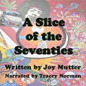A Slice of the Seventies: First book of the Mug Trilogy (Volume 1) Audiobook by Joy Mutter Narrated by Tracey Norman