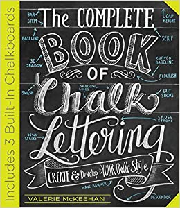 The Complete Book of Chalk Lettering: Create and Design Your