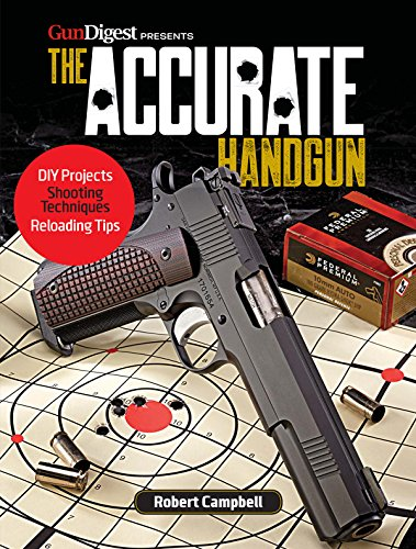 The Accurate Handgun (Gun Digest Presents)