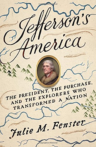 jeffersons-america-the-president-the-purchase-and-the-explorers-who-transformed-a-nation