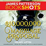 $10,000,000 Marriage Proposal | James Patterson,Hilary Liftin