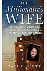 The Millionaire's Wife: The True Story of a Real Estate Tycoon, his Beautiful Young Mistress, and a Marriage that Ended in Murder Kindle Edition