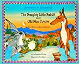 img - for The Naughty Little Rabbit and Old Man Coyote: A Tewa Story from San Juan Pueblo (Adventures in Storytelling) book / textbook / text book