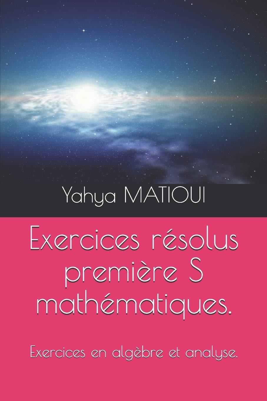 Amazon Co Jp Exercices Resolus Premiere S Mathematiques Exercices En Algebre Et Analyse Matioui Yahya Æ´‹æ›¸