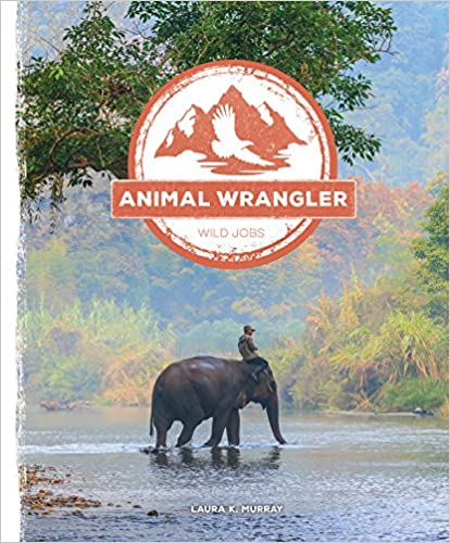 Book Animal Wrangler (Wild Jobs)
