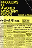 Problems of a World Monetary Order, Meier, Gerald M., 019501801X