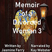 Memoir of a Divorced Woman 3 Audiobook by Jasmine Ferry Narrated by Kay Webster