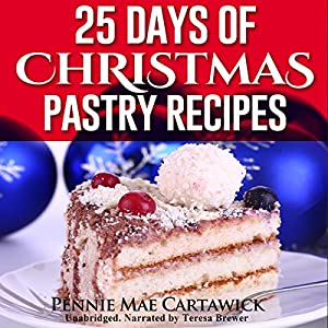 25 Days of Christmas Pastry Recipes Audiobook