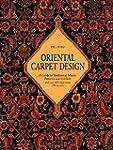 Oriental Carpet Design: A Guide To Tr...