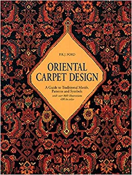 Oriental Carpet Design: A Guide To Traditional Motifs, Patterns And Symbols
